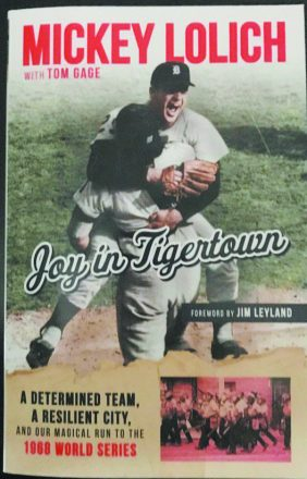 Joy in Tigertown: A Determined Team, A Resilient City, and Our Magical Run to the 1968 World Series with Mickey Lolich and Tom Gage.. Detroit Tigers 1968 World Series.