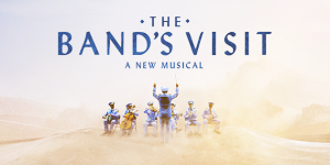 Why Tony-Winning Musical The Band's Visit Is Just That Important