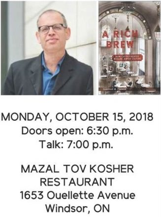 """advertisement for An Evening With Dr. Shachar M. Pinsker """"A Rich Brew: How Cafe's Created Modern Jewish Culture"""" showing Shachar Pinsker on the top and info about the event below. """"Monday, October 15, 2018 Doors open: 6:30 p.m. Talk: 7:00 p.m. Mazal Tov Kosher Restaurant 1653 Ouellette Avenue Windsor, ON"""""""