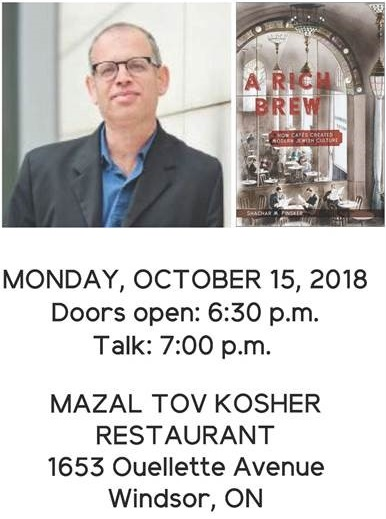 "advertisement for An Evening With Dr. Shachar M. Pinsker ""A Rich Brew: How Cafe's Created Modern Jewish Culture"" showing Shachar Pinsker on the top and info about the event below. ""Monday, October 15, 2018 Doors open: 6:30 p.m. Talk: 7:00 p.m. Mazal Tov Kosher Restaurant 1653 Ouellette Avenue Windsor, ON"""
