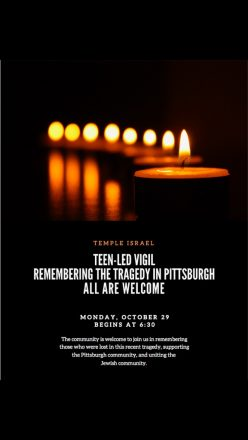 """Image of a flyer with candles on it promoting an event. Tomorrow at 6:30 p.m., the community is invited to a teen-led vigil remembering the tragedy in Pittsburgh. All are welcome to join in """"remembering those who were lost in this recent tragedy, supporting the Pittsburgh community, and uniting the Jewish community."""" Details: Temple Israel Monday, October 29 at 6:30 p.m. All are welcome"""
