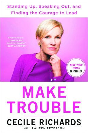 The book Make Trouble by Cecile Richards with a picture of Richards on the cover.