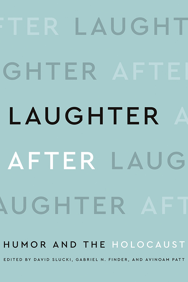 Laughter After Laughter: Humor and the Holocaust