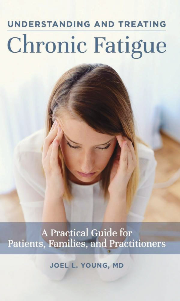 Understanding and Treating Chronic Fatigue: A Practical Guide for Patients and Practitioners, by Psychiatrist Joel L. Young M.D.